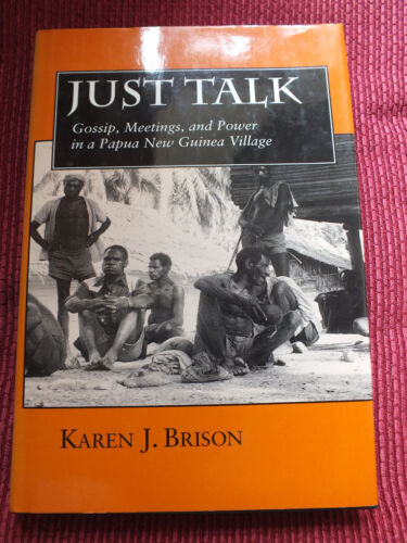 1 of 1 - Just Talk: Gossip, Meetings and Power in a Papua New Guinea Village by Karen...
