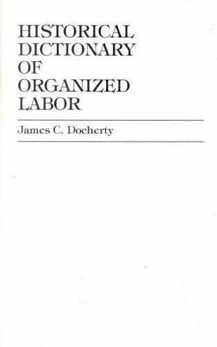 Historical Dictionary of Organized Labor by James C. Docherty