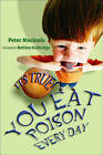 It's True! You Eat Poison Every Day by Peter MacInnis (Paperback, 2006)