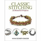 Classic Stitching: 25 Beautiful Projects by Anna Elizabeth Draeger (Paperback, 2015)