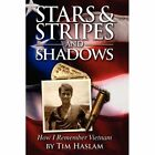 Stars and Stripes and Shadows How I Remember Vietnam Haslam Tim CaseHard Cover