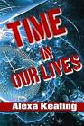 Time in Our Lives: Using Time Travel to Enrich Our Life Journey by Alexa Keating (Paperback / softback, 2013)