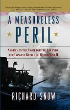 A Measureless Peril: America in the Fight for the Atlantic, the Longest Battle o