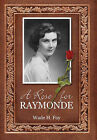 A Rose for Raymonde by Wade H Foy (Hardback, 2010)