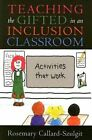 Teaching the Gifted in an Inclusion Classroom: Activities That Work by Rosemary Callard-Szulgit (Paperback, 2004)