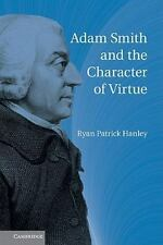 Adam Smith and the Character of Virtue by Ryan Patrick Hanley (2011, Paperback)