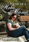 Poetry of a Hobo Mama: The First Three Years by Lauren Wayne (Paperback / softback, 2011)