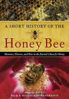 A Short History of the Honey Bee: Humans, Flowers, and Bees in the Eternal Chase for Honey by E. Readicker-Henderson, Ilona (Hardback, 2009)
