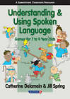 Understanding and Using Spoken Language: Games for 7 to 9 Year Olds by Catherine Delamain, Jill Spring (Spiral bound, 2004)