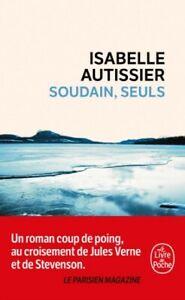 Soudain, seuls d'Isabelle Autissier (Le Livre de Poche) 2016 - Livre neuf
