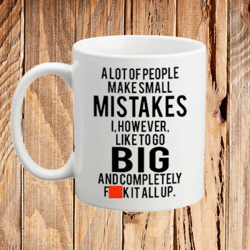 Big Mistakes Funny Rude Quote Mug Novelty Gift Idea for Men Women Secret Santa