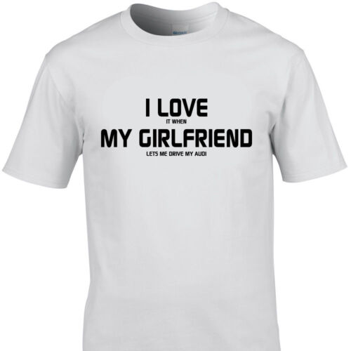 I LOVE IT WHEN MY GIRLFRIEND LETS ME DRIVE MY AUDI funny t shirts