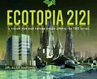 Ecotopia 2121: A Vision for Our Future Green Utopia in 100 Cities by Alan Marshall (Hardback, 2016)