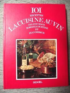 VENCE COURTINE DESMUR 101 RECETTES LA CUISINE AU VIN GASTRONOMIE DENOËL 1972