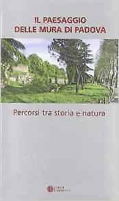 Il Paesaggio delle Mura di Padova tra Storia e Natura - [Editrice Compositori]