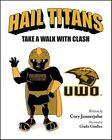 Hail Titans: Take a Walk with Clash - U Wi Oshkosh by Cory Jennerjohn (Hardback, 2015)