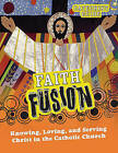 Faith Fusion: Knowing, Loving, and Serving Christ in the Catholic Church by Gloria Shahin (Spiral bound, 2010)
