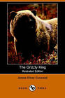 The Grizzly King (Illustrated Edition) (Dodo Press) by James Oliver Curwood (Paperback / softback, 2006)