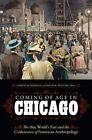 Coming of Age in Chicago: The 1893 World's Fair and the Coalescence of American Anthropology by Donald McVicker, James Snead, Ira Jacknis (Hardback, 2016)