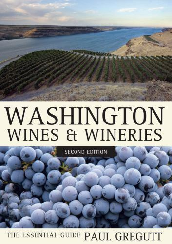 Washington Wines And Wineries The Essential Guide By Paul Gregutt