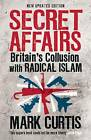 Secret Affairs: Britain's Collusion with Radical Islam by Mark Curtis (Paperback, 2012)