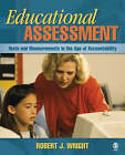 Educational Assessment: Tests and Measurements in the Age of Accountability by Robert J. Wright (Hardback, 2007)