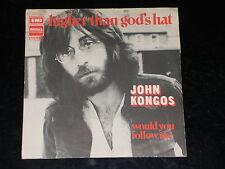 45 tours SP - JOHN KONGOS - HIGHER THAN GOD'S HAT - 1973