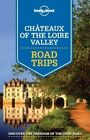 Lonely Planet Chateaux of the Loire Valley Road Trips by Gregor Clark, Lonely Planet, Jean-Bernard Carillet, Oliver Berry, Alexis Averbuck (Paperback, 2015)