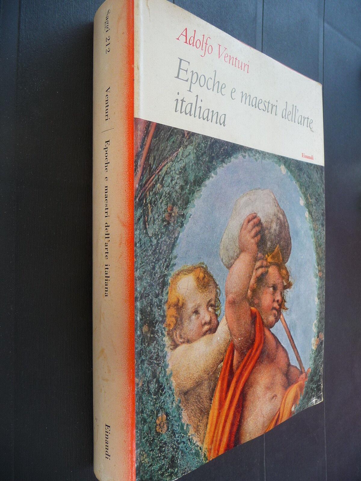 EPOCHE E MAESTRI DELL'ARTE ITALIANA ADOLFO VENTURI NON BELLE CONDIZIONI EINAUDI