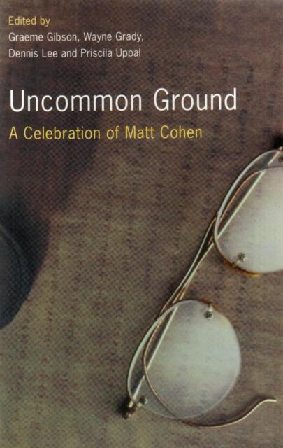 Uncommon Ground: A Celebration of Matt Cohen by Graeme Gibson (2002, PB)  NEW