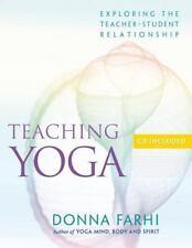 Teaching Yoga : Exploring the Teacher-Student Relationship by Donna Farhi...