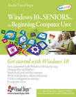 Windows 10 for Seniors for the Beginning Computer User: Get Started with Windows 10 by Studio Visual Steps (Paperback, 2015)