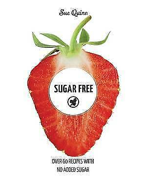 1 of 1 - Sugar Free: Over 60 Recipes with No Added Sugar, Sue Quinn, New