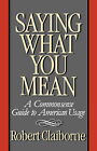Saying What You Mean: A Commonsense Guide to American Usage by Robert Claiborne (Paperback / softback, 1986)