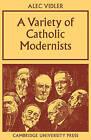 A Variety of Catholic Modernists by Alec R. Vidler (Paperback, 2009)