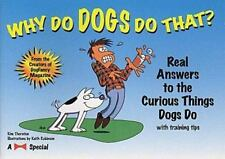 Why Do Dogs Do That?: Real Answers to the Curious Things Dogs Do by Kim Campbell
