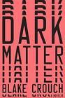 Dark Matter by Blake Crouch (Hardback, 2016)