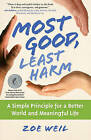 Most Good, Least Harm: A Simple Principle for a Better World and Meaningful Life by Zoe Weil (Paperback)