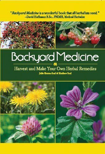 Backyard Medicine : Harvest and Make Your Own Herbal ...