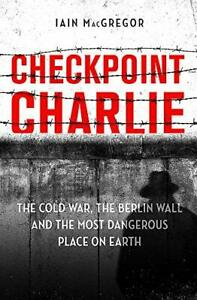 Checkpoint-Charlie-by-Iain-MacGregor-Hardback-NEW-Book