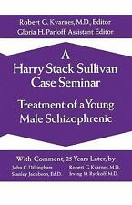 A Harry Stack Sullivan Case Seminar : Treatment of a Young Schizophrenic...