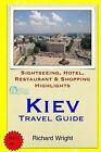 Kiev Travel Guide: Sightseeing, Hotel, Restaurant & Shopping Highlights by Richard Wright (Paperback / softback, 2014)
