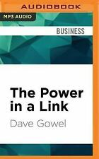 The Power in a Link : Open Doors, Close Deals, and Change the Way You Do...