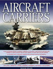 Aircraft Carriers: An Illustrated History of Aircraft Carriers of the World, from Zeppelin and Seaplane Carriers to Vertical/short Take-off and Landing Jet Decks and Nuclear Carriers by Bernard Ireland (Paperback, 2010)