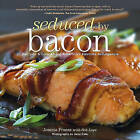 Seduced by Bacon: Recipes & Lore About America's Favorite Indulgence by Bob Lape, Joanna Pruess, Liesa Cole (Paperback, 2010)