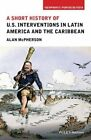 A Short History of U.S. Interventions in Latin America and the Caribbean by Alan McPherson (Hardback, 2016)