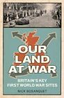 Our Land at War: Britain's Key First World War Sites by Nick Bosanquet (Paperback, 2014)