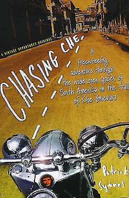 Chasing Che: A Motorcycle Journey in Search of the Guevara Legend, Symmes, Patri