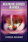 Health Services in Africa: Overcoming Challenges, Improving Outcomes by Adonis & Abbey Publishers Ltd (Paperback, 2008)