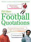 The Book of Football Quotations by Phil Shaw (Paperback, 2008)